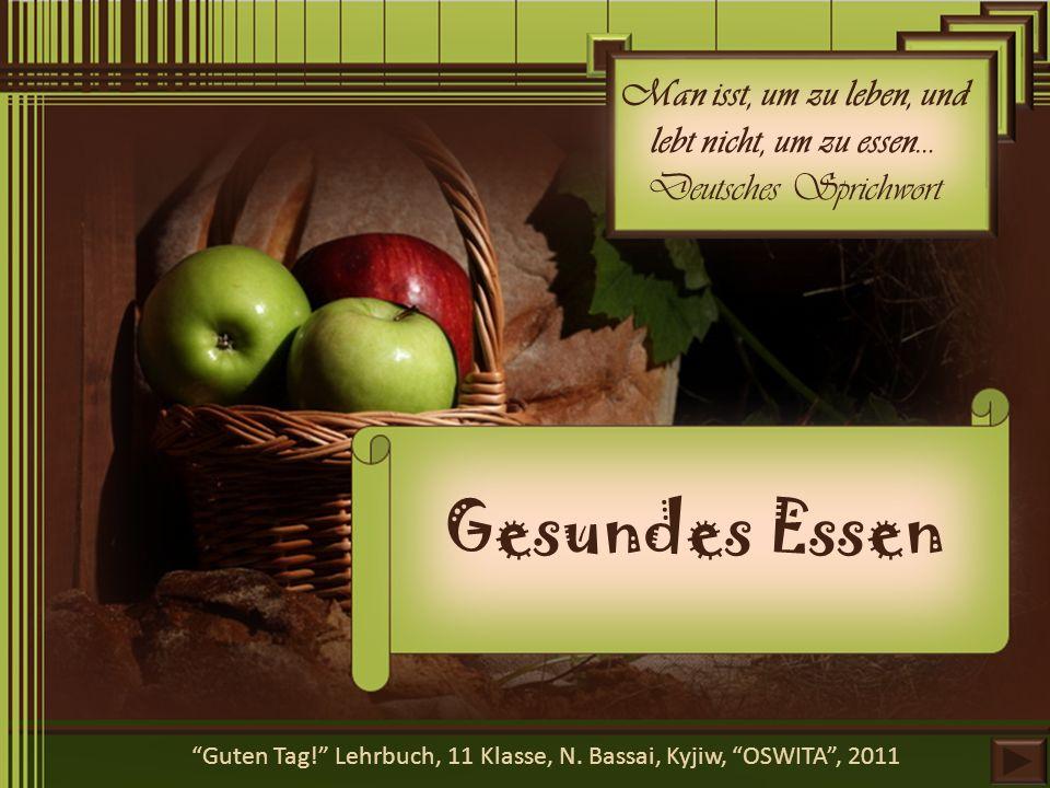Man isst, um zu leben, und lebt nicht, um zu essen… Deutsches Sprichwort Gesundes Essen Guten Tag! Lehrbuch, 11 Klasse, N.