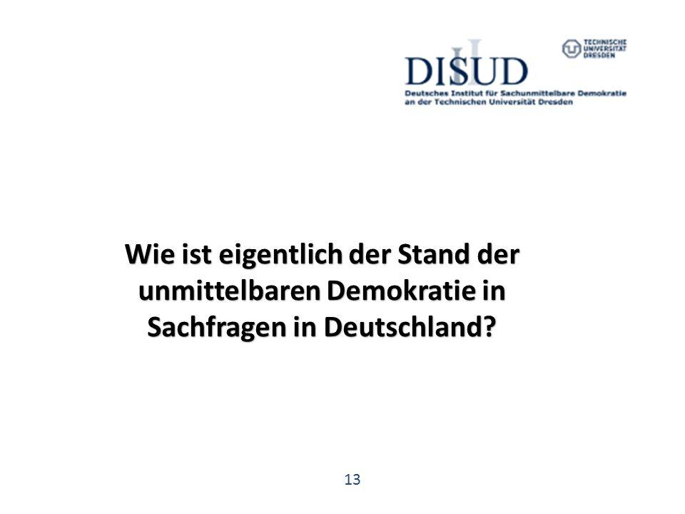 13 Wie ist eigentlich der Stand der unmittelbaren Demokratie in Sachfragen in Deutschland
