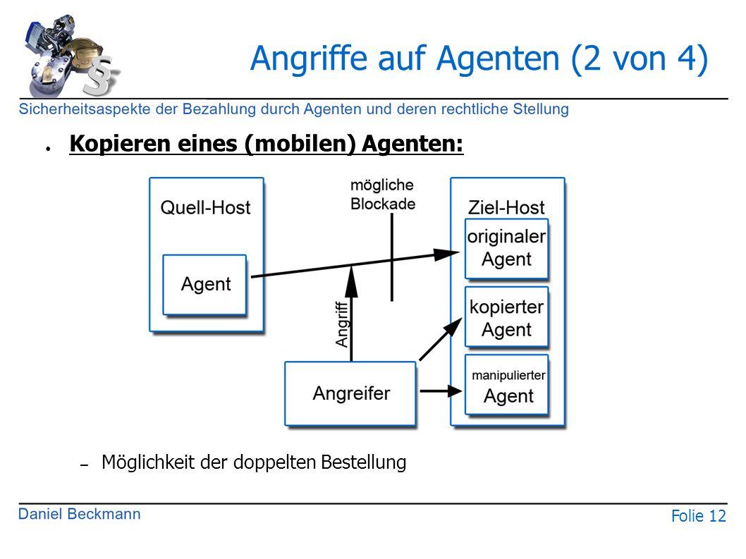Folie 12 Angriffe auf Agenten (2 von 4) ● Kopieren eines (mobilen) Agenten: – Möglichkeit der doppelten Bestellung
