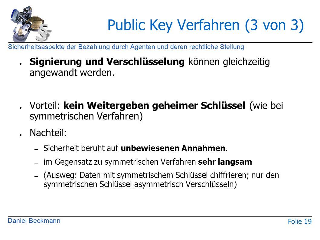 Folie 19 Public Key Verfahren (3 von 3) ● Signierung und Verschlüsselung können gleichzeitig angewandt werden. ● Vorteil: kein Weitergeben geheimer Sc