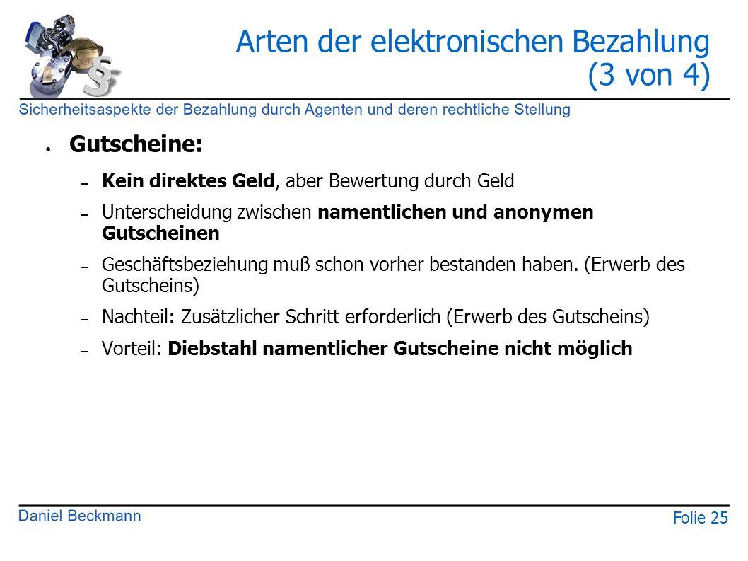 Folie 25 Arten der elektronischen Bezahlung (3 von 4) ● Gutscheine: – Kein direktes Geld, aber Bewertung durch Geld – Unterscheidung zwischen namentli