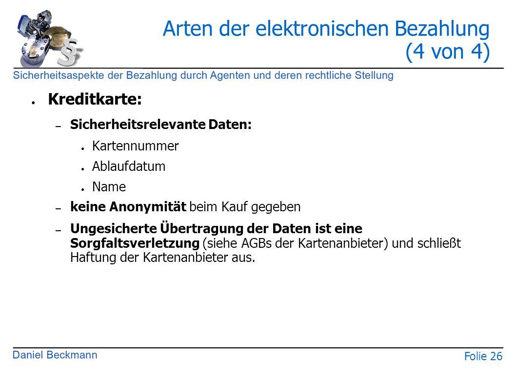 Folie 26 Arten der elektronischen Bezahlung (4 von 4) ● Kreditkarte: – Sicherheitsrelevante Daten: ● Kartennummer ● Ablaufdatum ● Name – keine Anonymi