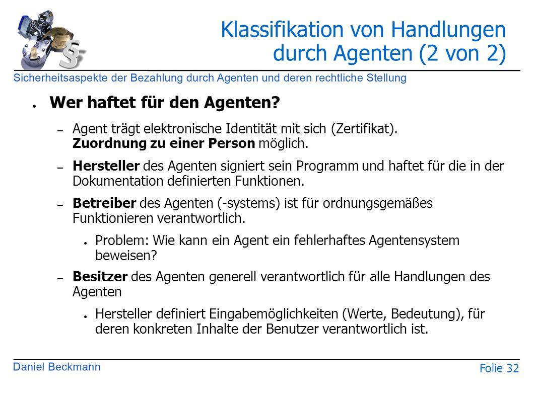 Folie 32 Klassifikation von Handlungen durch Agenten (2 von 2) ● Wer haftet für den Agenten? – Agent trägt elektronische Identität mit sich (Zertifika