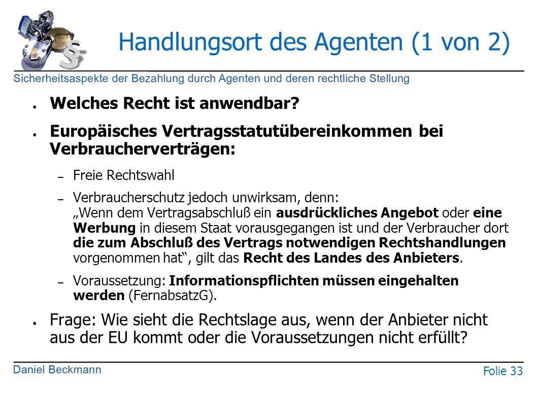 Folie 33 Handlungsort des Agenten (1 von 2) ● Welches Recht ist anwendbar? ● Europäisches Vertragsstatutübereinkommen bei Verbraucherverträgen: – Frei