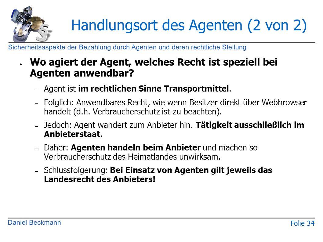 Folie 34 Handlungsort des Agenten (2 von 2) ● Wo agiert der Agent, welches Recht ist speziell bei Agenten anwendbar? – Agent ist im rechtlichen Sinne