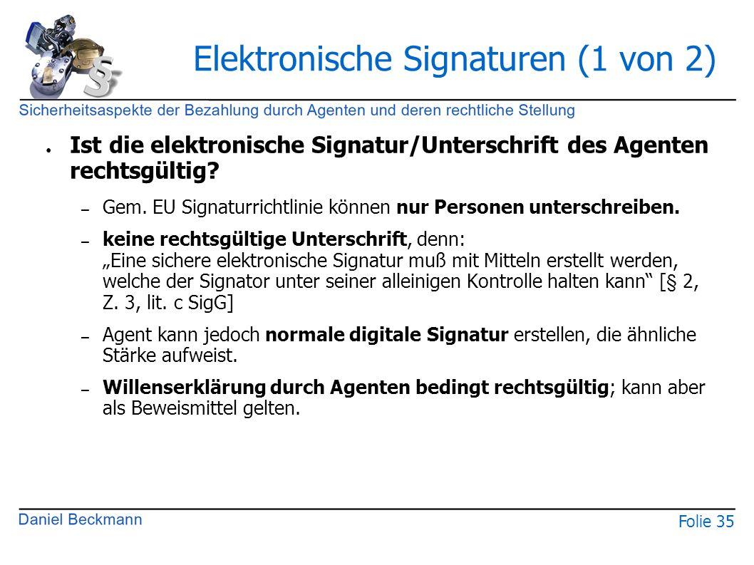 Folie 35 Elektronische Signaturen (1 von 2) ● Ist die elektronische Signatur/Unterschrift des Agenten rechtsgültig? – Gem. EU Signaturrichtlinie könne