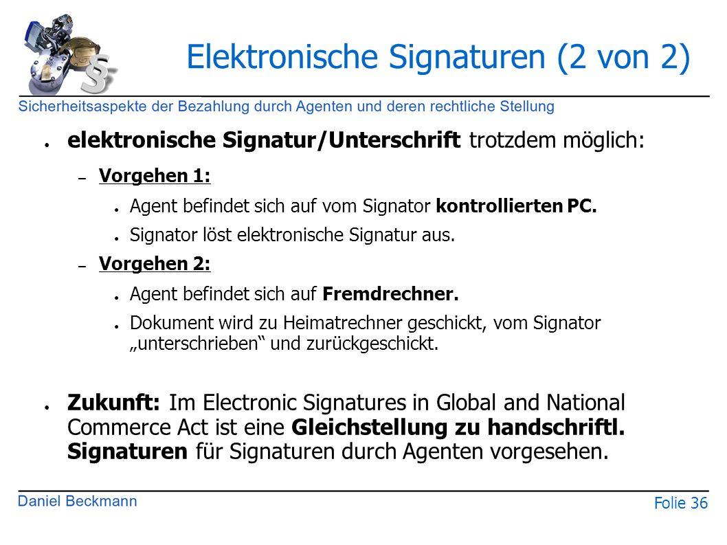 Folie 36 Elektronische Signaturen (2 von 2) ● elektronische Signatur/Unterschrift trotzdem möglich: – Vorgehen 1: ● Agent befindet sich auf vom Signator kontrollierten PC.