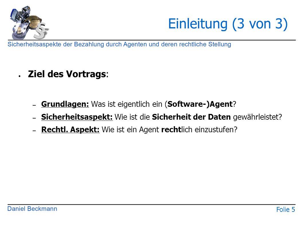 Folie 5 Einleitung (3 von 3) ● Ziel des Vortrags: – Grundlagen: Was ist eigentlich ein (Software-)Agent? – Sicherheitsaspekt: Wie ist die Sicherheit d