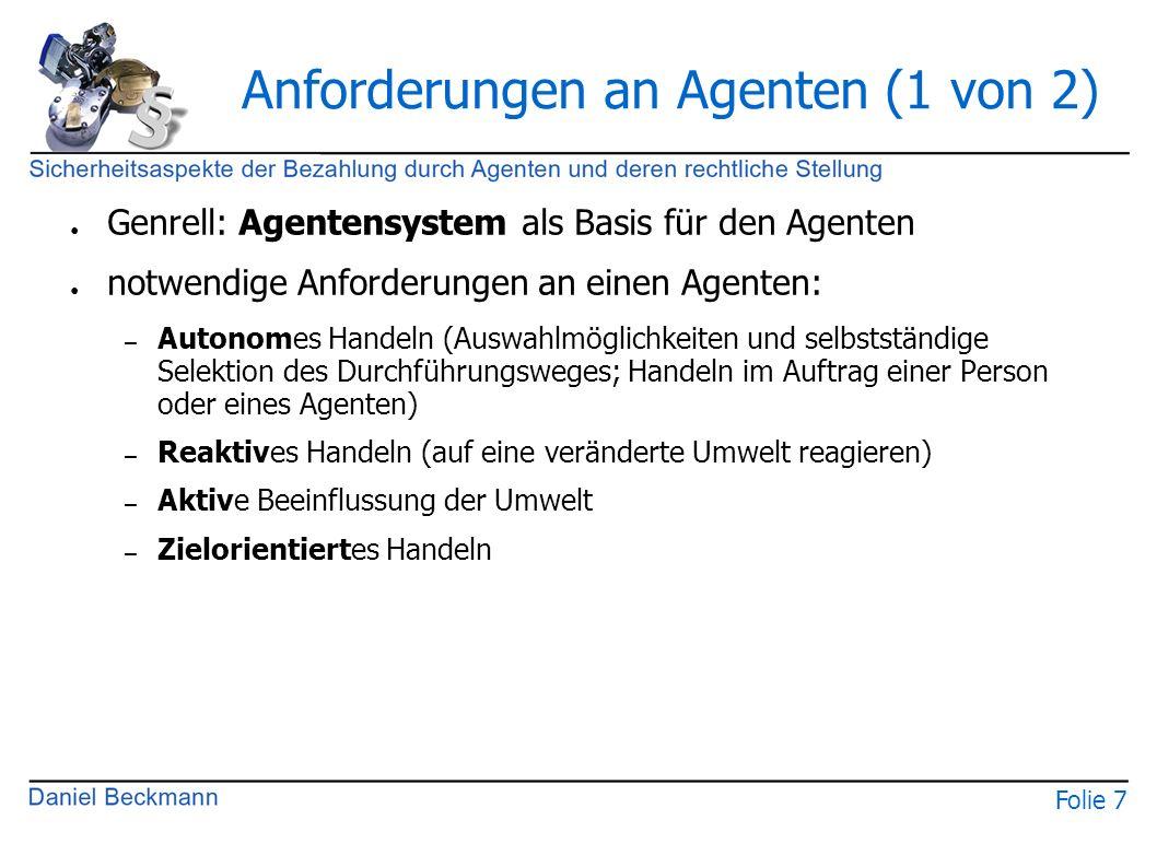 Folie 7 Anforderungen an Agenten (1 von 2) ● Genrell: Agentensystem als Basis für den Agenten ● notwendige Anforderungen an einen Agenten: – Autonomes
