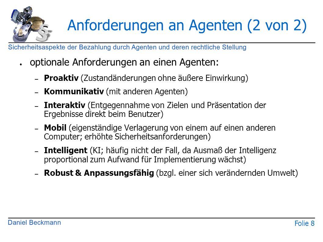 Folie 8 Anforderungen an Agenten (2 von 2) ● optionale Anforderungen an einen Agenten: – Proaktiv (Zustandänderungen ohne äußere Einwirkung) – Kommuni