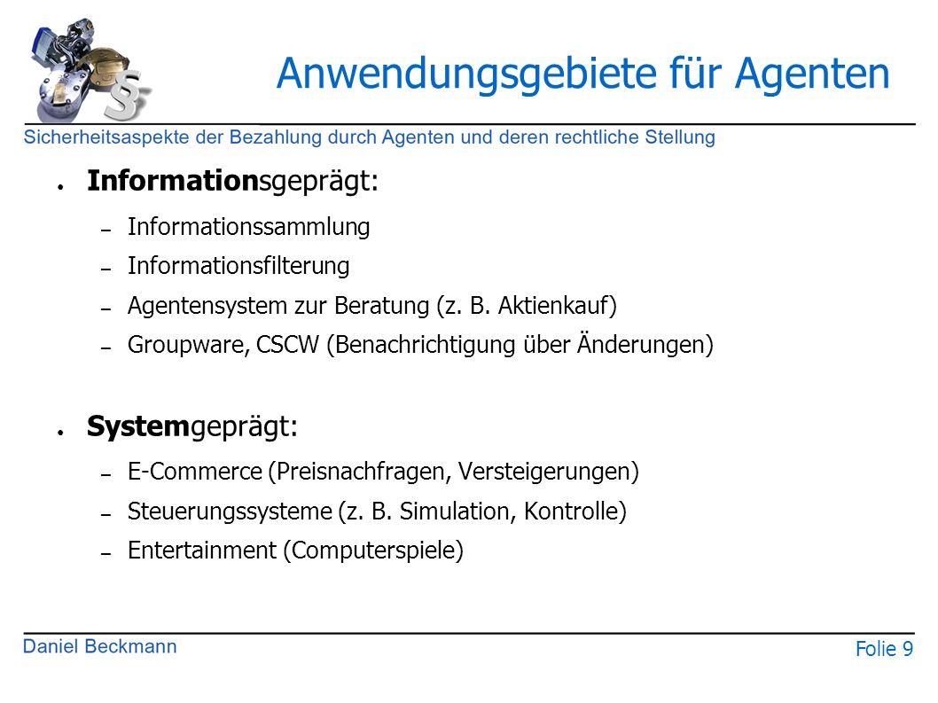 Folie 9 Anwendungsgebiete für Agenten ● Informationsgeprägt: – Informationssammlung – Informationsfilterung – Agentensystem zur Beratung (z. B. Aktien