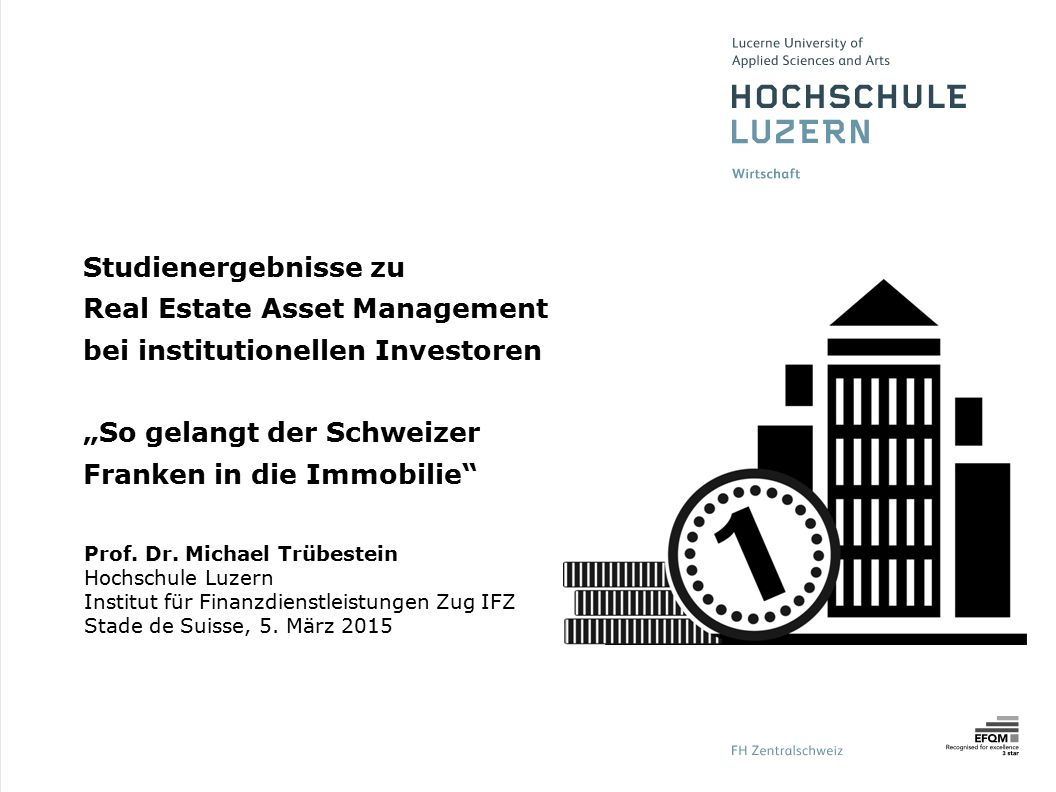 "Studienergebnisse zu Real Estate Asset Management bei institutionellen Investoren ""So gelangt der Schweizer Franken in die Immobilie"" Prof. Dr. Michae"