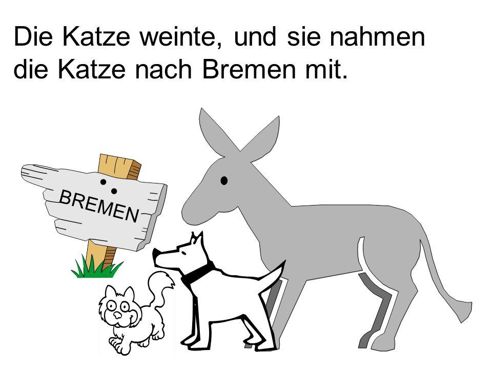 Die Katze weinte, und sie nahmen die Katze nach Bremen mit. BREMEN