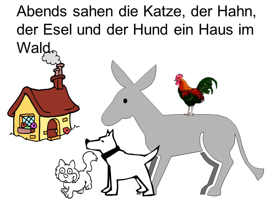 Abends sahen die Katze, der Hahn, der Esel und der Hund ein Haus im Wald.