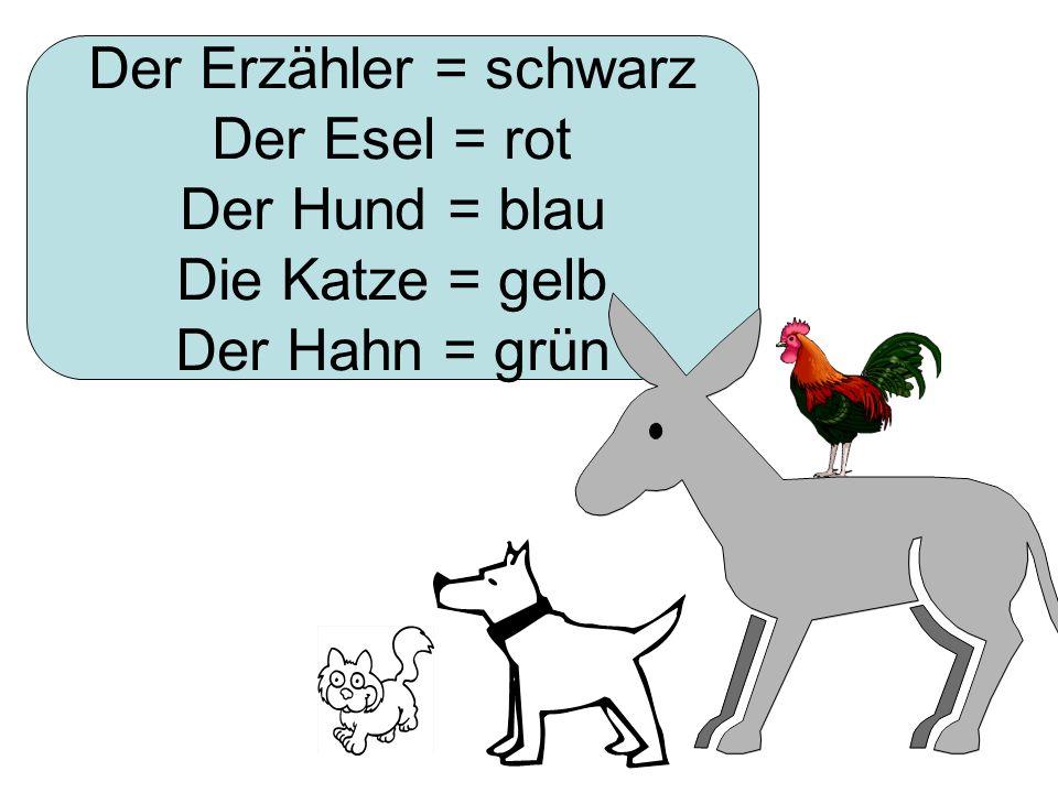 Der Erzähler = schwarz Der Esel = rot Der Hund = blau Die Katze = gelb Der Hahn = grün