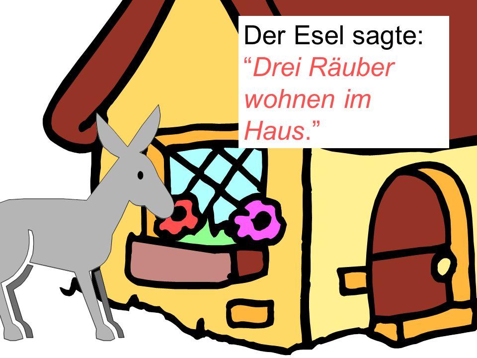 """Der Esel sagte: """"Drei Räuber wohnen im Haus."""""""