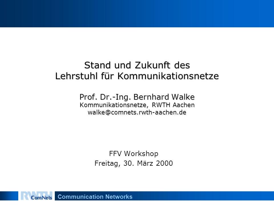 Communication Networks Stand und Zukunft des Lehrstuhl für Kommunikationsnetze Prof.