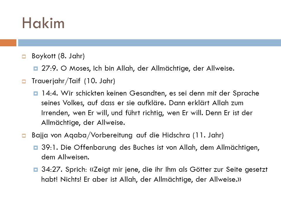 Hakim  Boykott (8. Jahr)  27:9. O Moses, Ich bin Allah, der Allmächtige, der Allweise.  Trauerjahr/Taif (10. Jahr)  14:4. Wir schickten keinen Ges