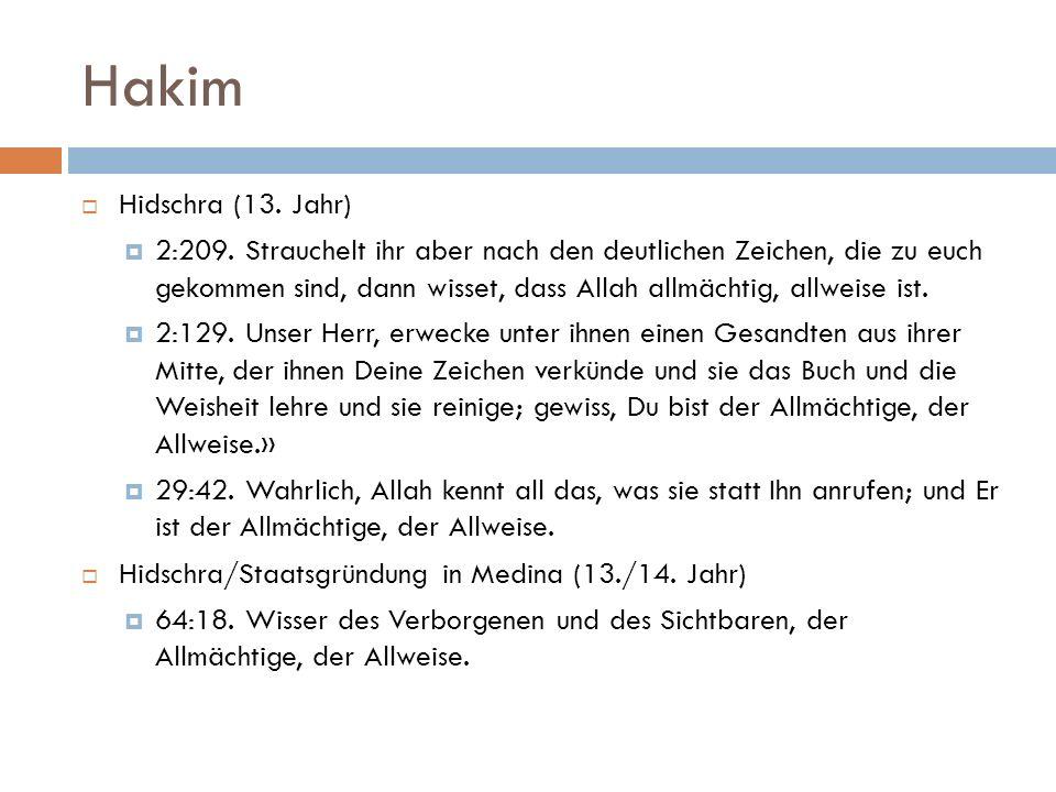 Hakim  Hidschra (13. Jahr)  2:209. Strauchelt ihr aber nach den deutlichen Zeichen, die zu euch gekommen sind, dann wisset, dass Allah allmächtig, a