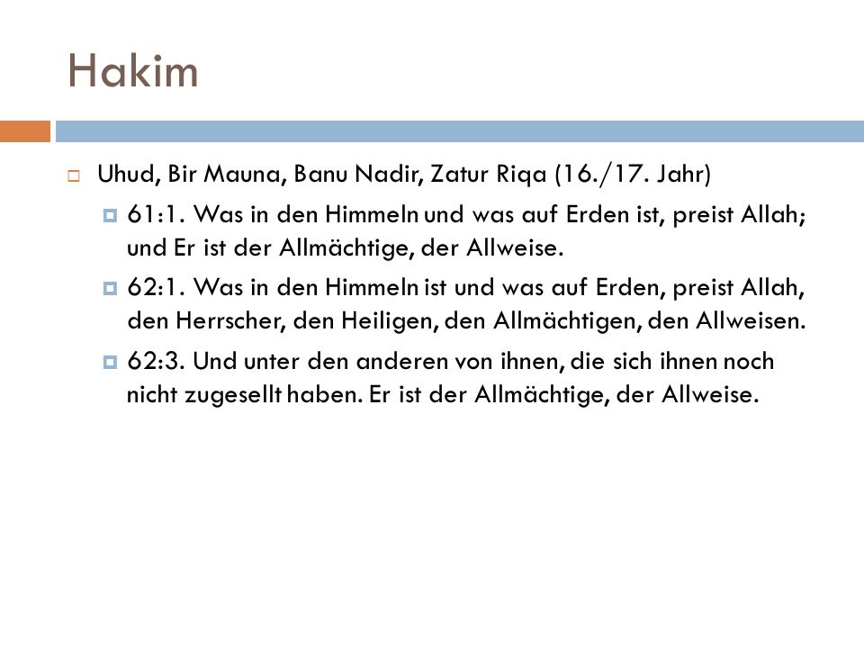 Hakim  Uhud, Bir Mauna, Banu Nadir, Zatur Riqa (16./17. Jahr)  61:1. Was in den Himmeln und was auf Erden ist, preist Allah; und Er ist der Allmächt