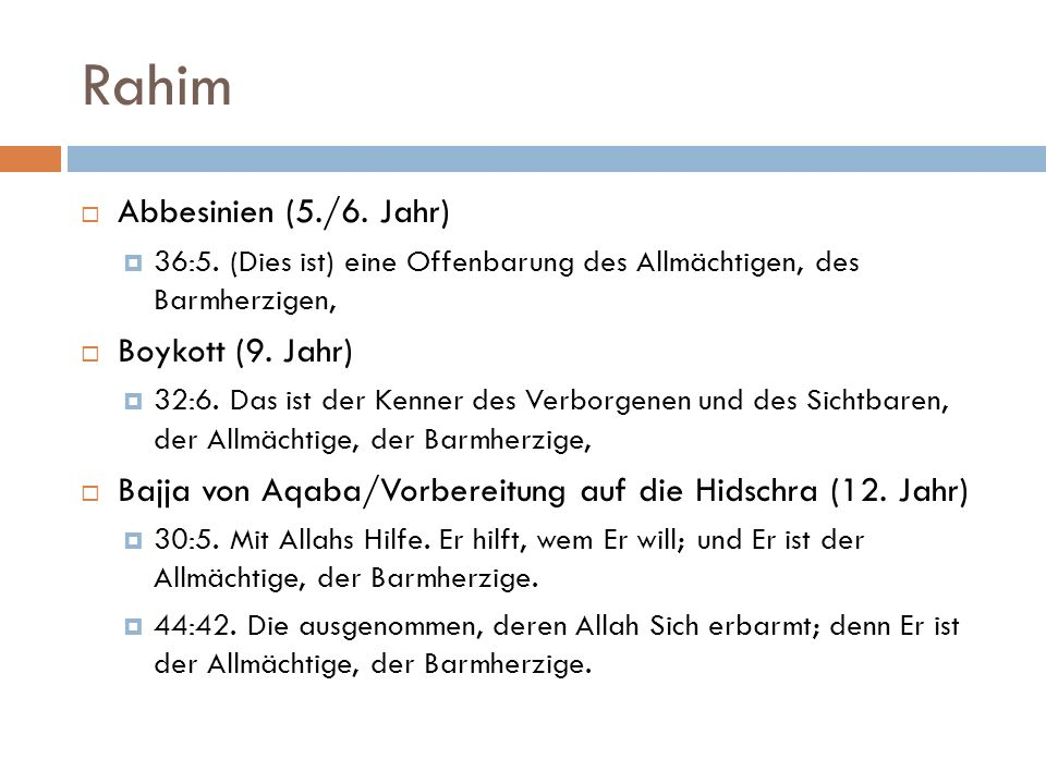 Rahim  Abbesinien (5./6. Jahr)  36:5. (Dies ist) eine Offenbarung des Allmächtigen, des Barmherzigen,  Boykott (9. Jahr)  32:6. Das ist der Kenner
