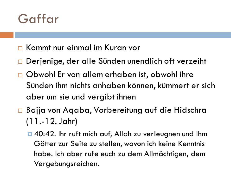 Gaffar  Kommt nur einmal im Kuran vor  Derjenige, der alle Sünden unendlich oft verzeiht  Obwohl Er von allem erhaben ist, obwohl ihre Sünden ihm n