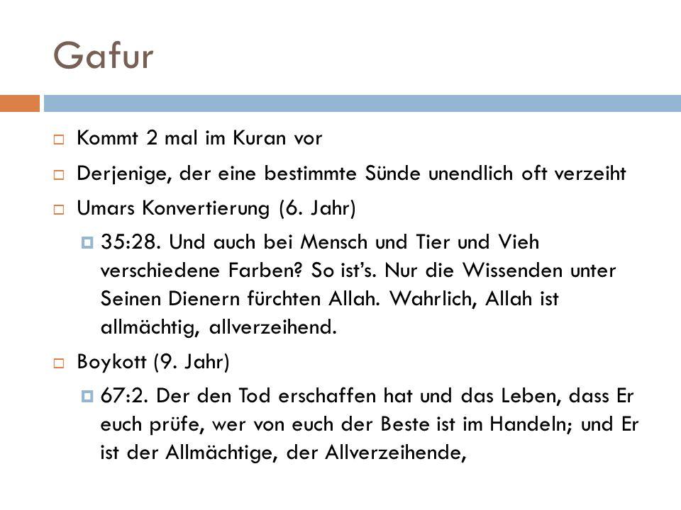 Gafur  Kommt 2 mal im Kuran vor  Derjenige, der eine bestimmte Sünde unendlich oft verzeiht  Umars Konvertierung (6. Jahr)  35:28. Und auch bei Me