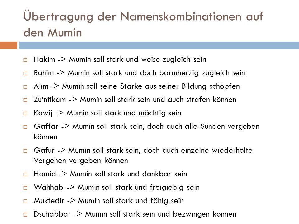 Übertragung der Namenskombinationen auf den Mumin  Hakim -> Mumin soll stark und weise zugleich sein  Rahim -> Mumin soll stark und doch barmherzig