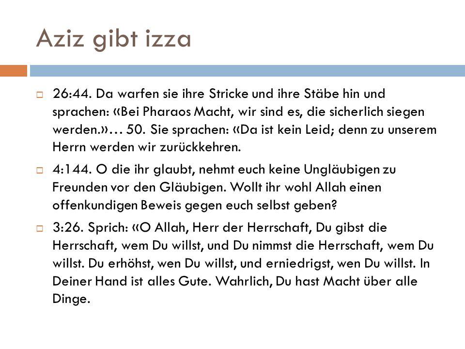 Aziz gibt izza  26:44. Da warfen sie ihre Stricke und ihre Stäbe hin und sprachen: «Bei Pharaos Macht, wir sind es, die sicherlich siegen werden.»… 5