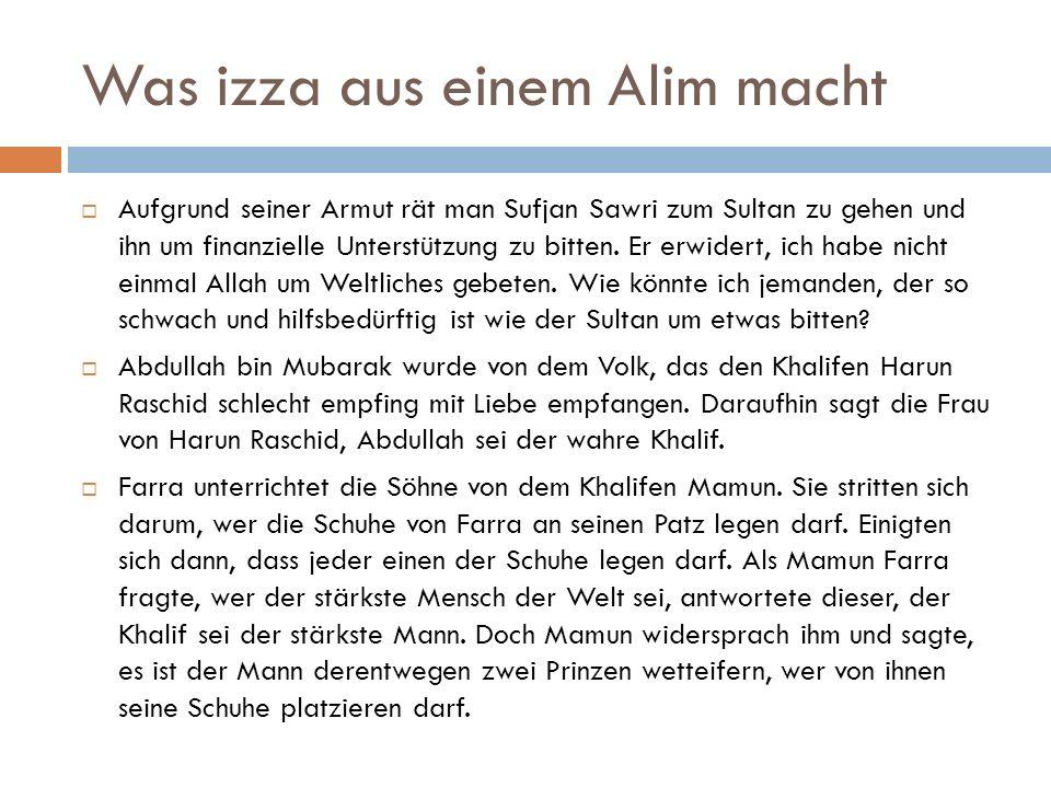 Was izza aus einem Alim macht  Aufgrund seiner Armut rät man Sufjan Sawri zum Sultan zu gehen und ihn um finanzielle Unterstützung zu bitten. Er erwi