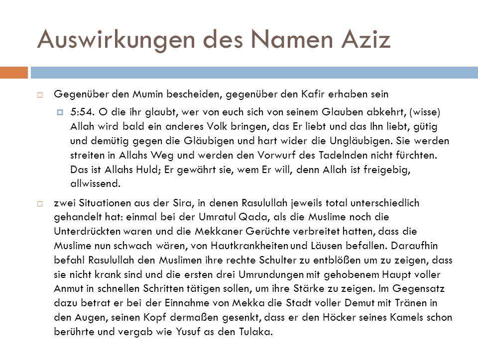 Auswirkungen des Namen Aziz  Gegenüber den Mumin bescheiden, gegenüber den Kafir erhaben sein  5:54. O die ihr glaubt, wer von euch sich von seinem