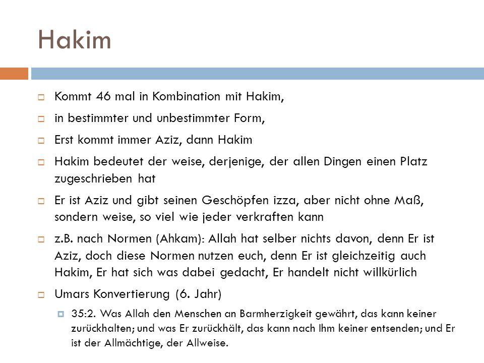 Hakim  Kommt 46 mal in Kombination mit Hakim,  in bestimmter und unbestimmter Form,  Erst kommt immer Aziz, dann Hakim  Hakim bedeutet der weise,
