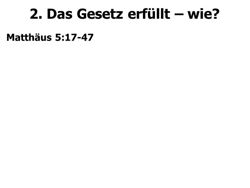 2. Das Gesetz erfüllt – wie? Matthäus 5:17-47