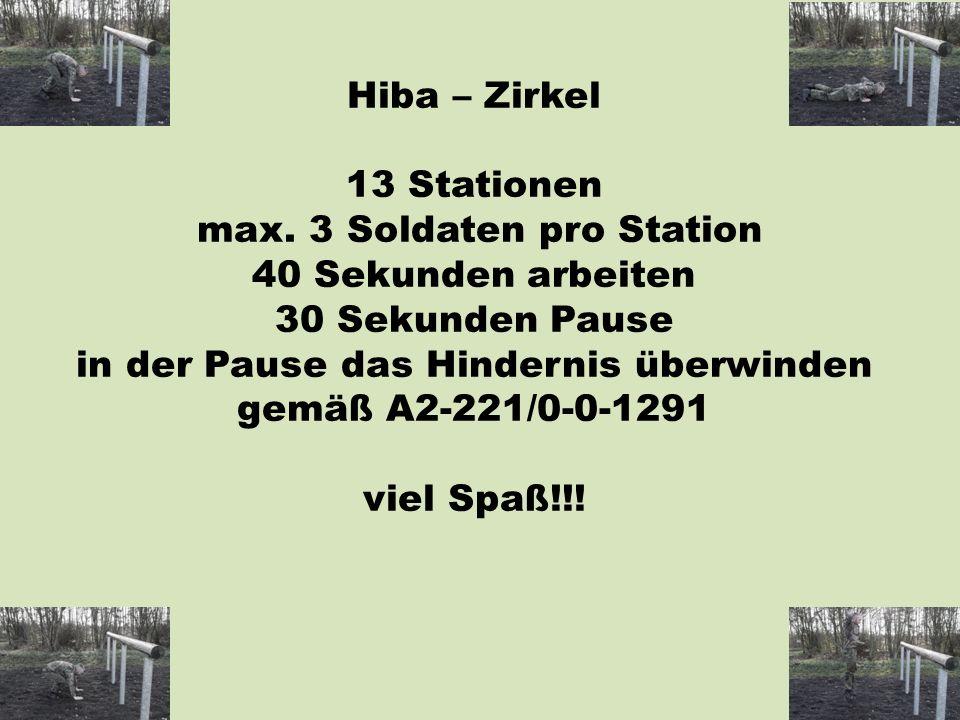 Hiba – Zirkel 13 Stationen max. 3 Soldaten pro Station 40 Sekunden arbeiten 30 Sekunden Pause in der Pause das Hindernis überwinden gemäß A2-221/0-0-1