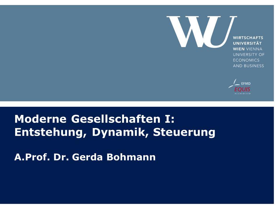 Moderne Gesellschaften I: Entstehung, Dynamik, Steuerung A.Prof. Dr. Gerda Bohmann