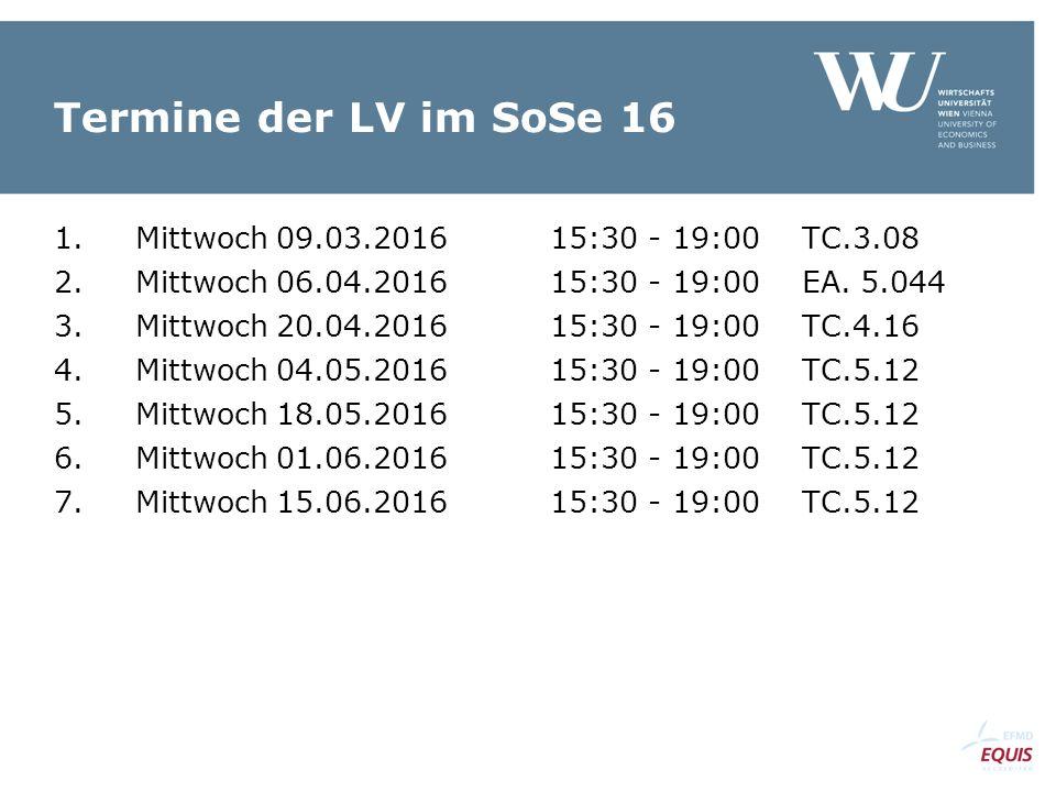 Termine der LV im SoSe 16 1. Mittwoch 09.03.2016 15:30 - 19:00 TC.3.08 2.