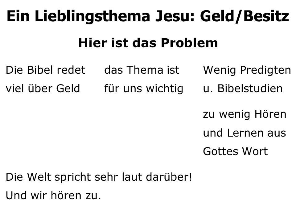 Hier ist das Problem Die Bibel redetdas Thema istWenig Predigten viel über Geldfür uns wichtigu. Bibelstudien zu wenig Hören und Lernen aus Gottes Wor