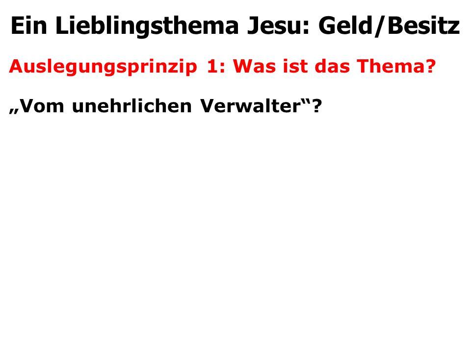 """Auslegungsprinzip 1: Was ist das Thema? """"Vom unehrlichen Verwalter""""? Ein Lieblingsthema Jesu: Geld/Besitz"""