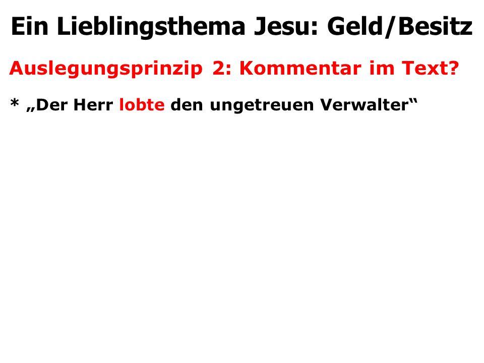 """Auslegungsprinzip 2: Kommentar im Text? * """"Der Herr lobte den ungetreuen Verwalter"""" Ein Lieblingsthema Jesu: Geld/Besitz"""