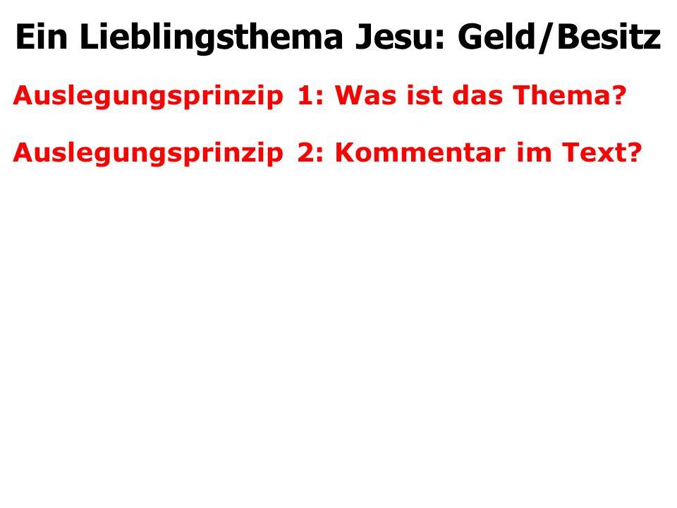 Auslegungsprinzip 1: Was ist das Thema? Auslegungsprinzip 2: Kommentar im Text? Ein Lieblingsthema Jesu: Geld/Besitz