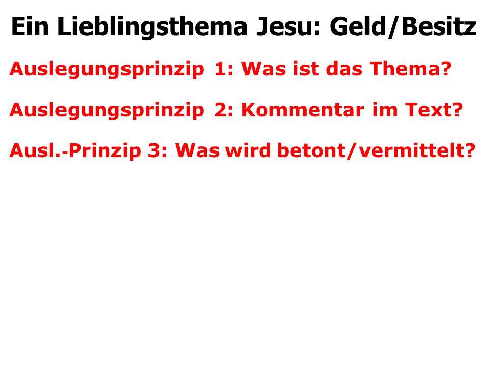 Auslegungsprinzip 1: Was ist das Thema? Auslegungsprinzip 2: Kommentar im Text? Ausl. - Prinzip 3: Was wird betont/vermittelt? Ein Lieblingsthema Jesu