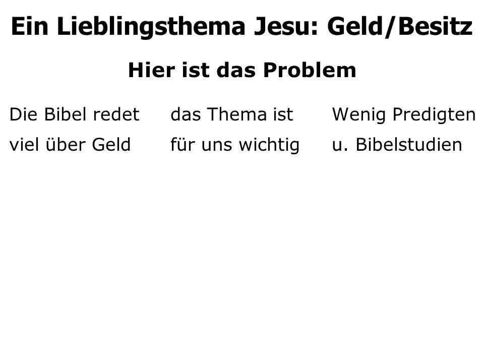 Hier ist das Problem Die Bibel redetdas Thema istWenig Predigten viel über Geldfür uns wichtigu. Bibelstudien Ein Lieblingsthema Jesu: Geld/Besitz