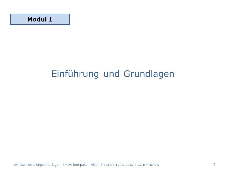 Einführung und Grundlagen Modul 1 3 AG RDA Schulungsunterlagen | RDA kompakt | Aleph | Stand: 15.09.2015 | CC BY-NC-SA