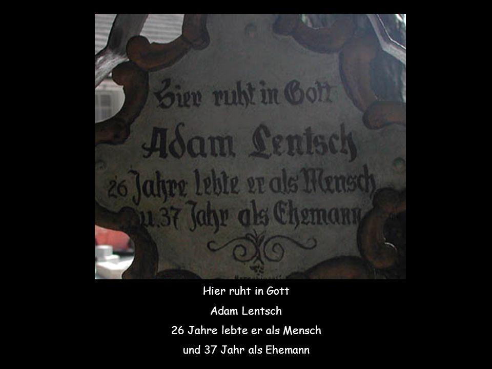 Hier ruht in Gott Adam Lentsch 26 Jahre lebte er als Mensch und 37 Jahr als Ehemann