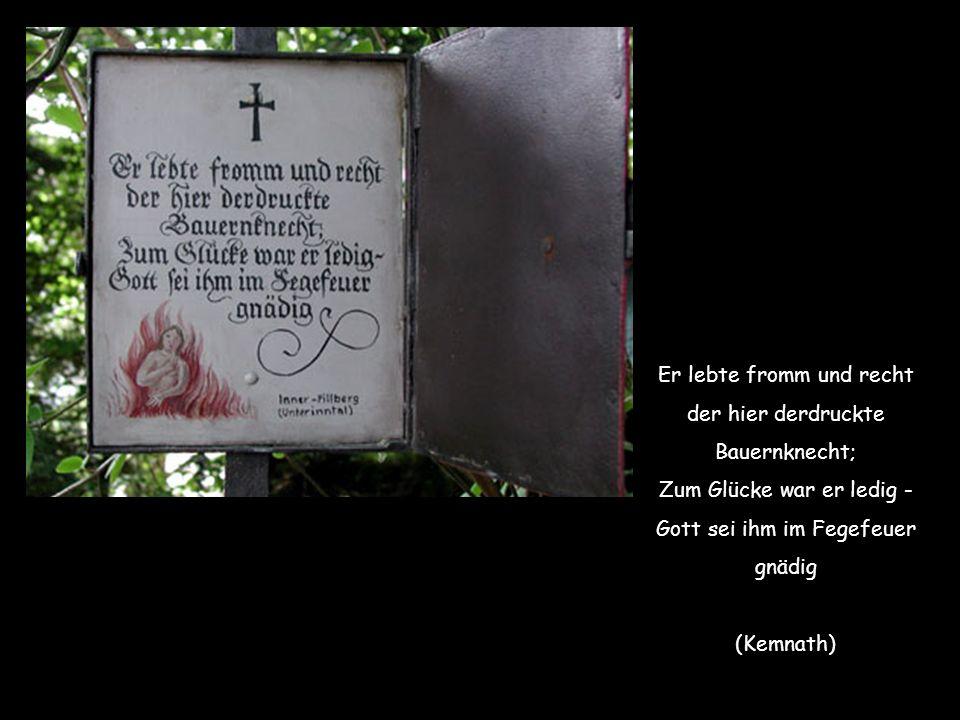 Er lebte fromm und recht der hier derdruckte Bauernknecht; Zum Glücke war er ledig - Gott sei ihm im Fegefeuer gnädig (Kemnath)
