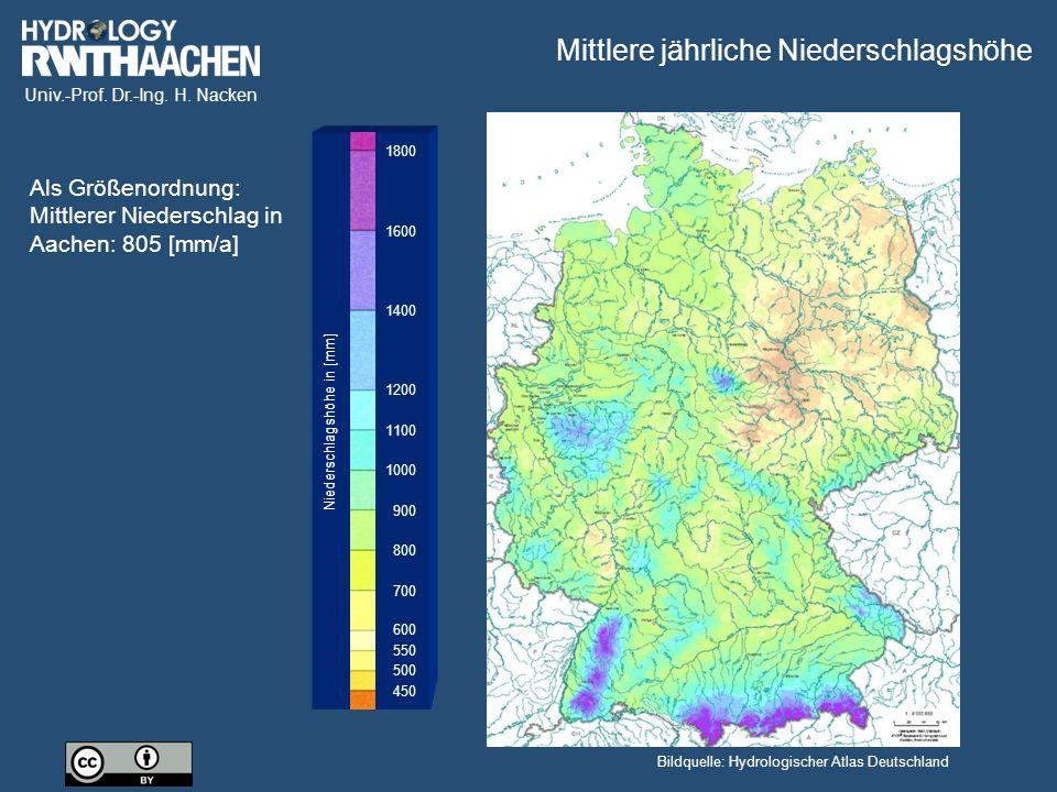Univ.-Prof. Dr.-Ing. H. Nacken 450 500 550 600 700 800 900 1000 1100 1400 1600 1800 1200 Niederschlagshöhe in [mm] Bildquelle: Hydrologischer Atlas De