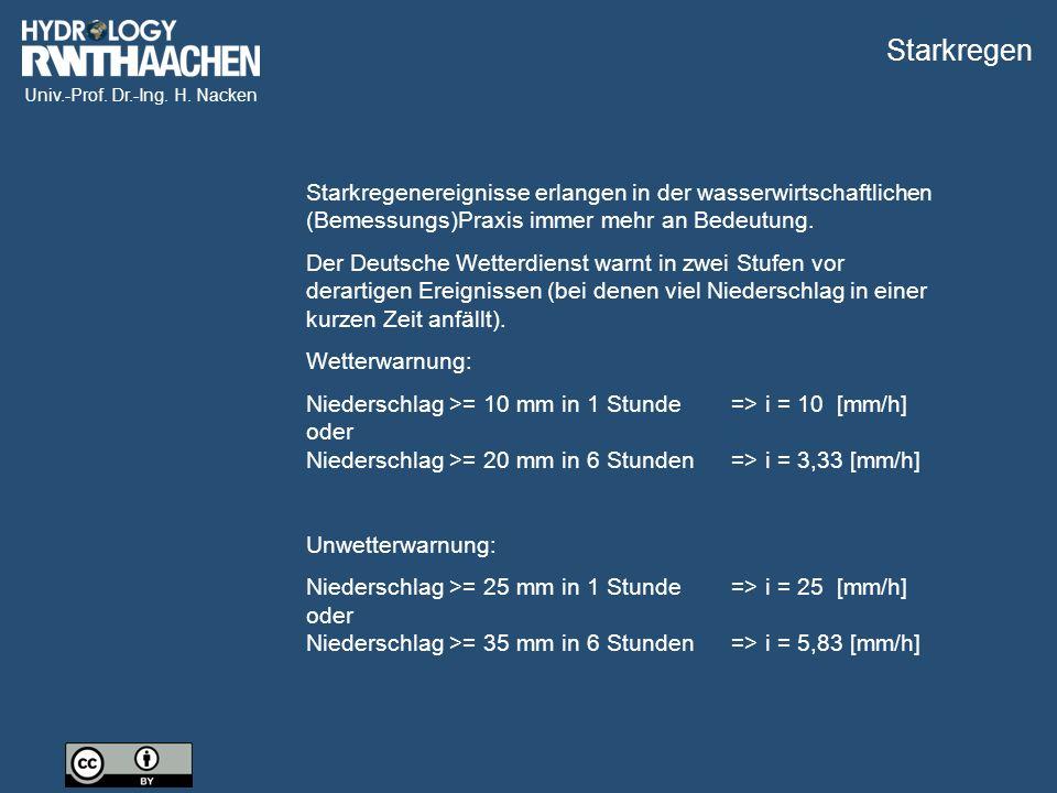 Univ.-Prof. Dr.-Ing. H. Nacken Starkregen Starkregenereignisse erlangen in der wasserwirtschaftlichen (Bemessungs)Praxis immer mehr an Bedeutung. Der