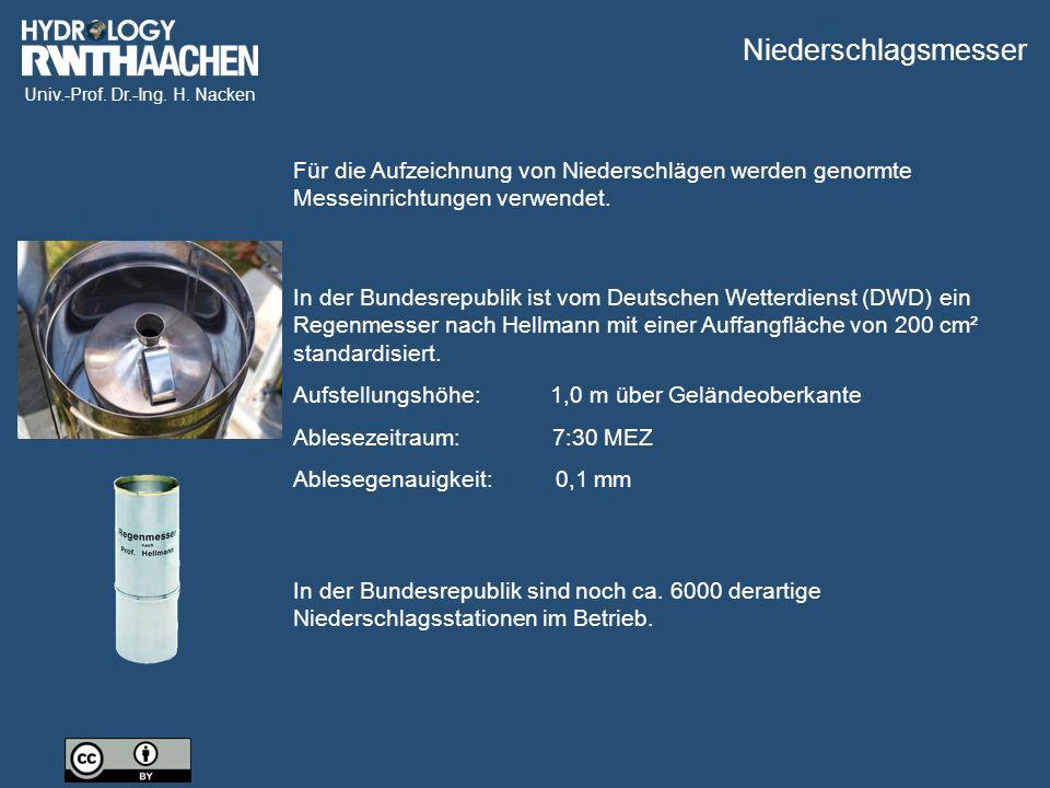 Univ.-Prof. Dr.-Ing. H. Nacken Für die Aufzeichnung von Niederschlägen werden genormte Messeinrichtungen verwendet. In der Bundesrepublik ist vom Deut