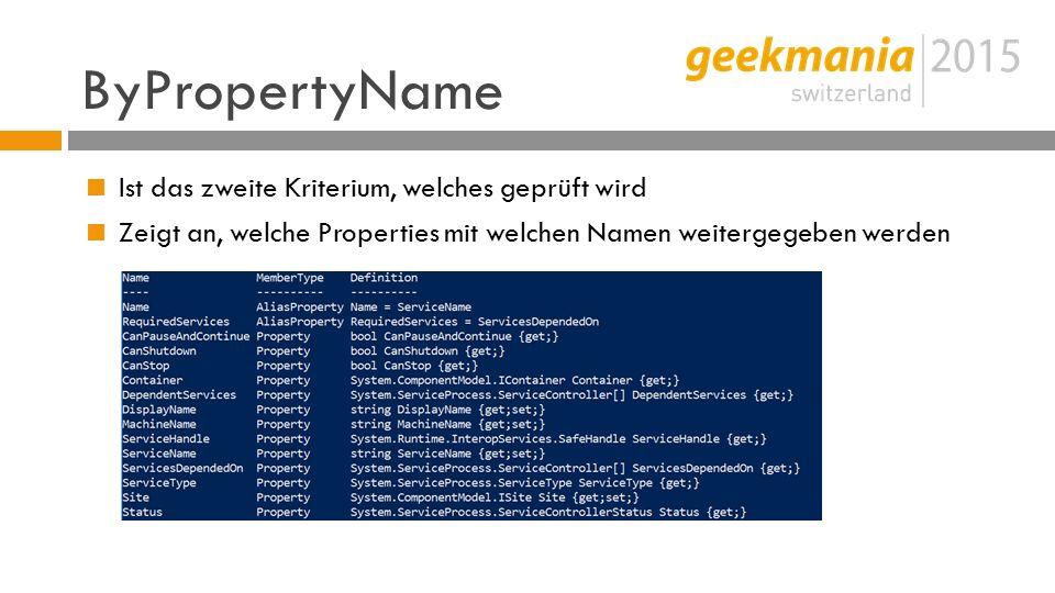 ByPropertyName  Ist das zweite Kriterium, welches geprüft wird  Zeigt an, welche Properties mit welchen Namen weitergegeben werden