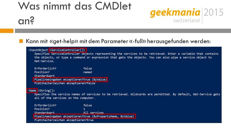 Was nimmt das CMDlet an  Kann mit «get-help» mit dem Parameter «-full» herausgefunden werden: